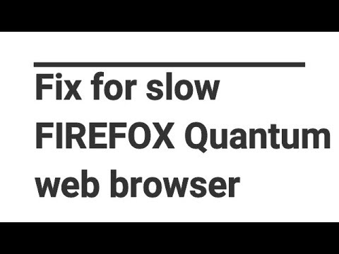 Fix for slow FIREFOX Quantum web browser easy fast speed up