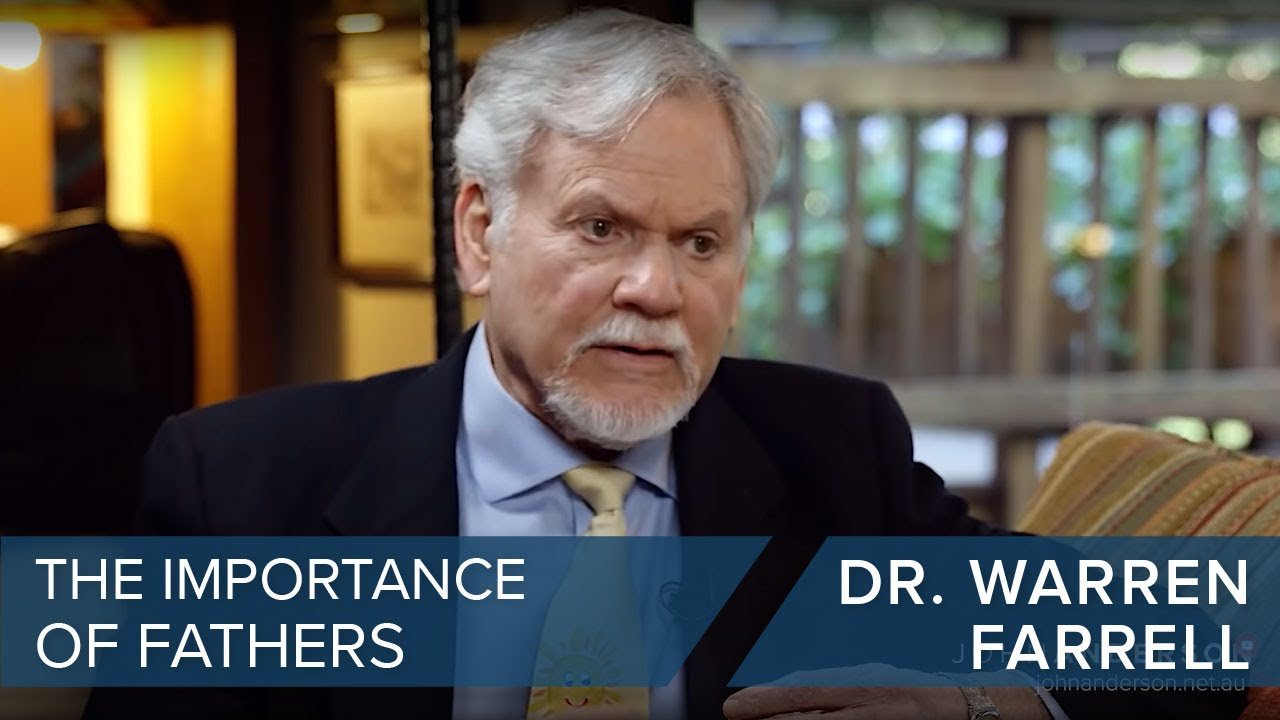 Dr. Warren Farrell | The Importance of Fathers