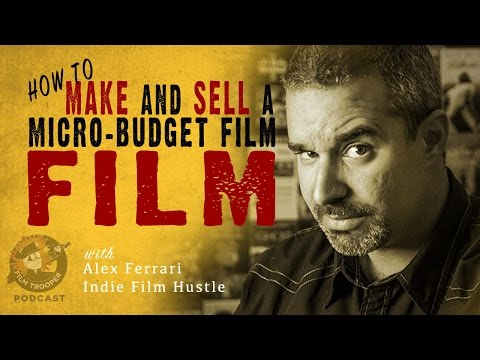 [Podcast] How To Make and Sell a Micro-Budget Film with Alex Ferrari