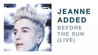 Jeanne Added - Before The Sun LIVE (Audio)