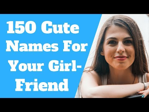 Nicknames For Girlfriends (150 Cutest Names)