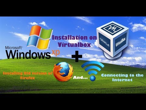 Windows XP installation on Virtualbox+ Installing firefox and Connecting to the Internet