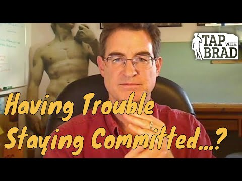 Trouble Staying Committed (You're very committed, but to what...?) -  Tapping with Brad Yates