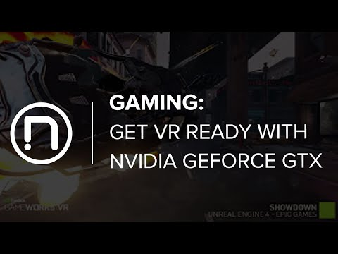 Get VR Ready with NVIDIA GeForce GTX