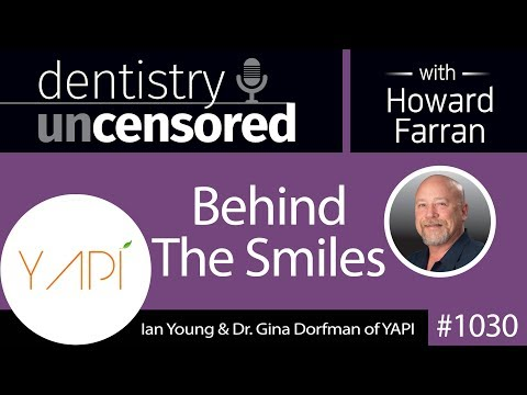 1030 Behind The Smiles with Ian Young & Dr. Gina Dorfman of YAPI : Dentistry Uncensored
