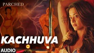 KACHHUVA Full Movie Song ( Audio) | PARCHED | Radhika ,Tannishtha, Surveen & Adil Hussain