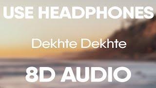 Dekhte Dekhte (8D AUDIO) | Atif Aslam | Batti Gul Meter Chalu