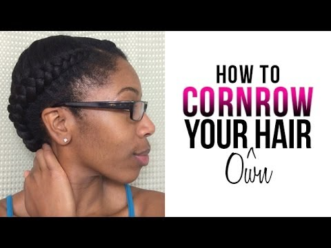 How To Cornrow Your Own Hair | Braiding Cornrows for Beginners