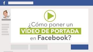 ¡Ya puedes poner un vídeo de portada en facebook!