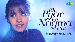 Ek Pyar Ka Nagma Hai   Cover  Aishwarya Majmudar I Hd Video