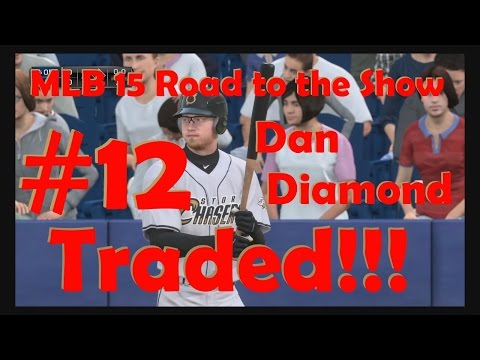 MLB 15 The Show Road to the Show, #12 Dan Diamond Traded!!!