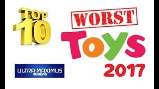 Top 10 Worst Toys 2017