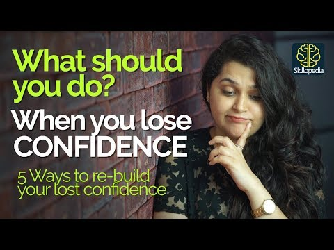 5 Ways to re-build your lost confidence – Personality Development Video by Skillopedia
