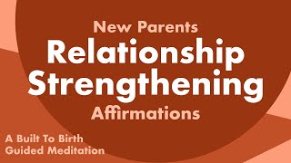 Relationship Strengthening Affirmations for New Parents   Postpartum Guided Meditations