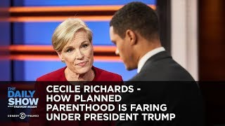 Cecile Richards - How Planned Parenthood is Faring Under President Trump | The Daily Show
