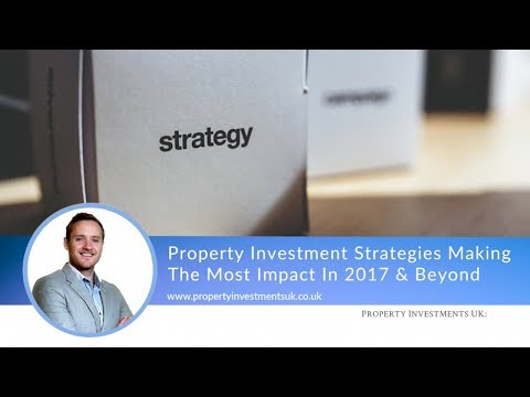 The Property Investment Strategies Making The Most Impact In 2017