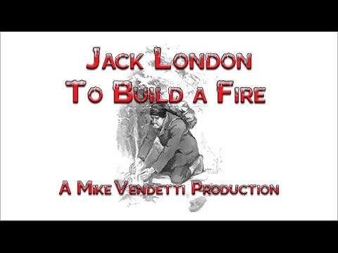 To Build a Fire by Jack London a Free Audio Book
