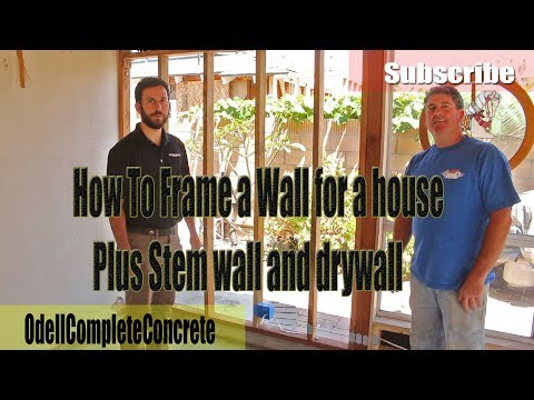 How to build a Wall for a House From the Concrete Stem wall, Framing it and Putting Drywall up