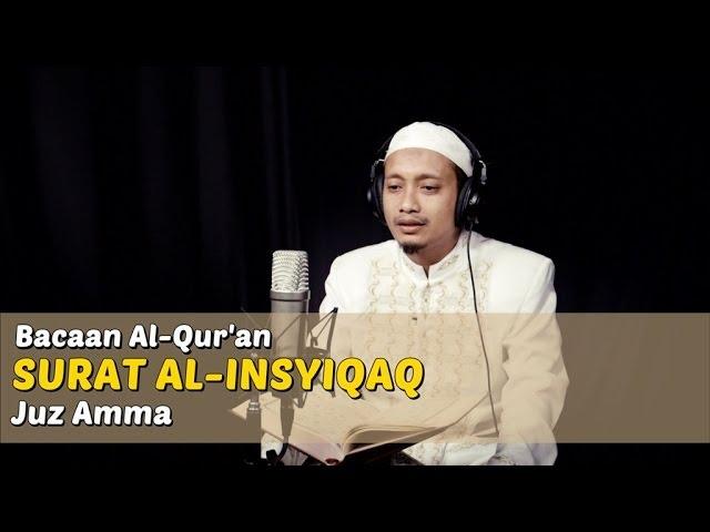 Bacaan Al Quran Riwayat Hafs - Surat Al Insyiqaq - Oleh Ustadz M. Ulin Nuha