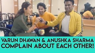 Varun Dhawan & Anushka Sharma complain about each other!