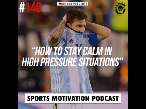 How to stay calm in high-pressure situations   Sports Motivation Podcast #140