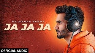 Gajendra Verma - Ja Ja Ja - Official Audio