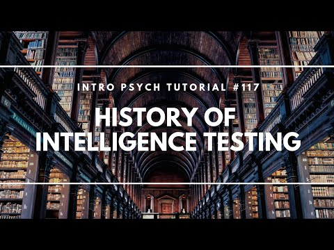 History of Intelligence Testing (Intro Psych Tutorial #117)