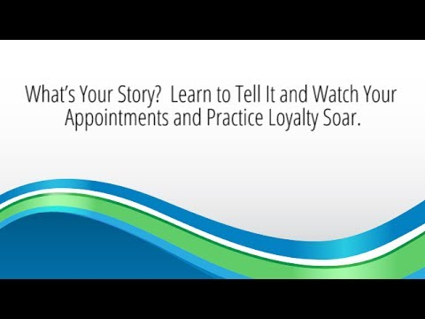 What's Your Story?  Learn to Tell It and Watch Your Appointments and Practice Loyalty Soar.