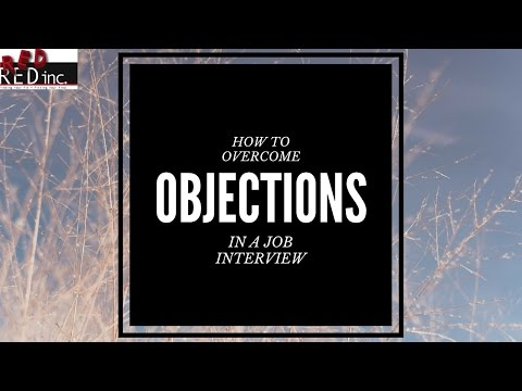 Job Interviews: How to Overcome Objections