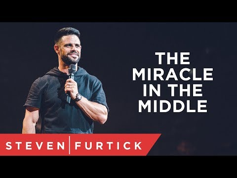 The Miracle Is In The Middle | Pastor Steven Furtick