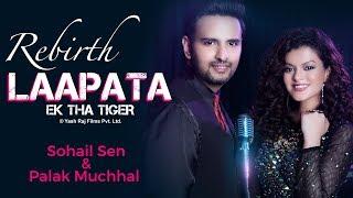 Rebirth Laapata - Ek Tha Tiger - Sohail Sen | Palak Muchhal