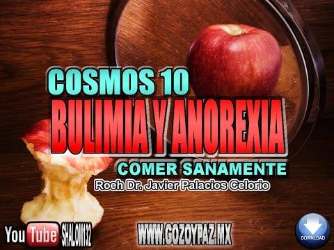 COSMOS 10 COMER SANAMENTE: BULIMIA Y ANOREXIA - Roeh Dr. Javier Palacios Celorio
