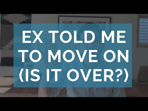 My Ex Told Me to Move On (Is it Over or Not?)