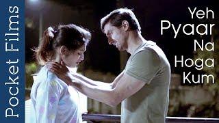 Hindi Romantic Short Film - Yeh Pyaar Na Hoga Kum | Affair | Relationship
