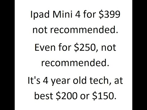 Should I buy an Ipad Mini 4 for $399?  Nope.  4 year old tech.  Not even for $250!