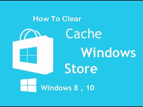 How to clear cache windows store   for  windows 8 ,10