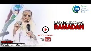 Make The Most of Ramadan - Sheikh Uthaymeen