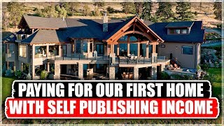 The Journey To Buying Our First Home With Self Publishing Income | Kindle Publishing Success Story