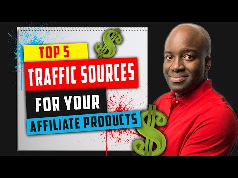 Top 5 Traffic Sources for Your Affiliate Products - Get Traffic To Your Website