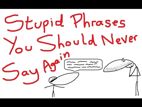 Stupid Phrases You Should Never Say Again
