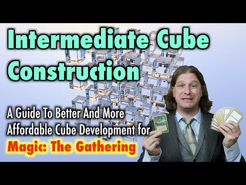 MTG - Intermediate Cube Construction - A Guide For Developing Magic: The Gathering Cubes