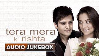 Tera Mera Ki Rishta - Jukebox (Full Songs)