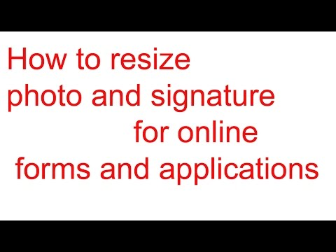 How to resize photo and signature for online forms and applications