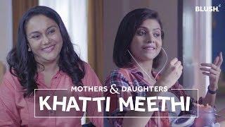 Khatti Meethi   Ft. Shreya Gupto and Deepika Amin   Mothers & Daughters   Blush