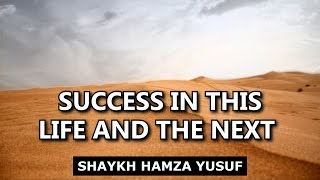 Success In This Life and the Next - Shaykh Hamza Yusuf | Emotional