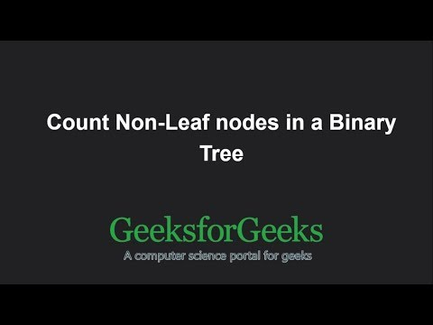 Count Non-Leaf nodes in a Binary Tree | GeeksforGeeks