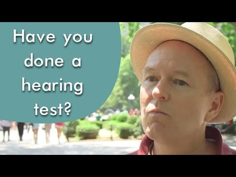 When was the last time you had a hearing test?