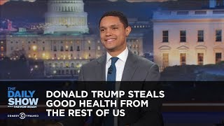 Between the Scenes - Donald Trump Steals Good Health from the Rest of Us: The Daily Show