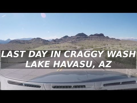 LAST DAY IN LAKE HAVASU AZ CRAGGY WASH