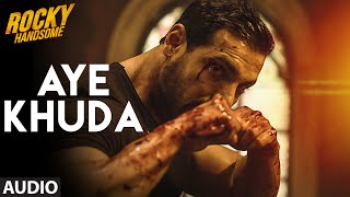 AYE KHUDA (Duet) Full Song (Audio) | ROCKY HANDSOME | John Abraham, Shruti Haasan | T-Series